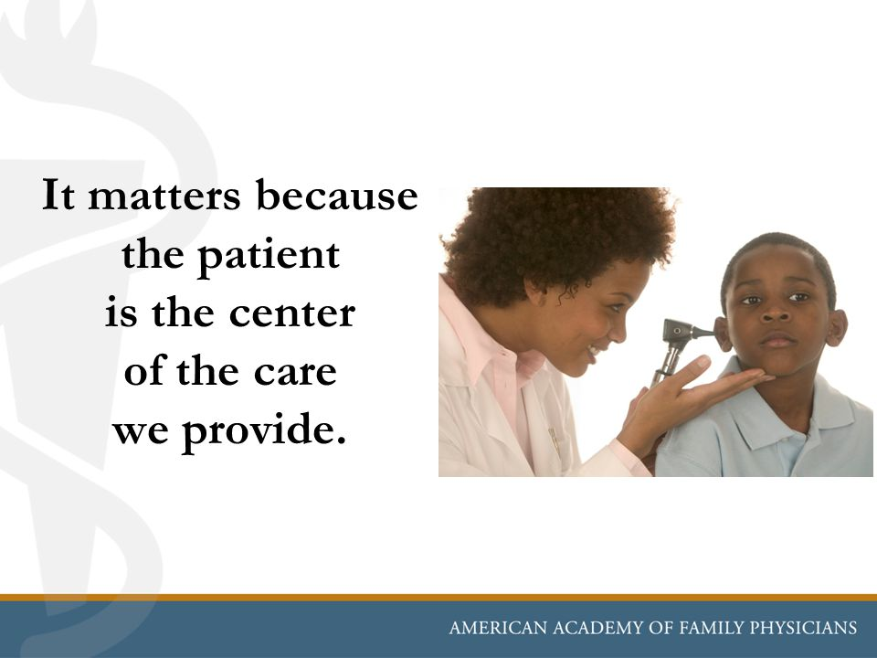 It matters because the patient is the center of the care we provide.