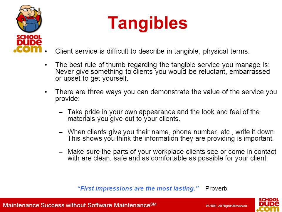 Tangibles Client service is difficult to describe in tangible, physical terms.
