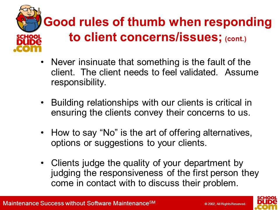 Good rules of thumb when responding to client concerns/issues; (cont.)