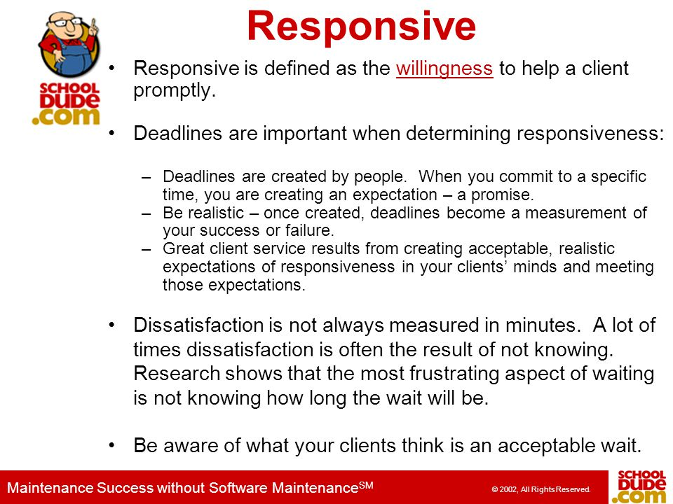Responsive Responsive is defined as the willingness to help a client promptly. Deadlines are important when determining responsiveness: