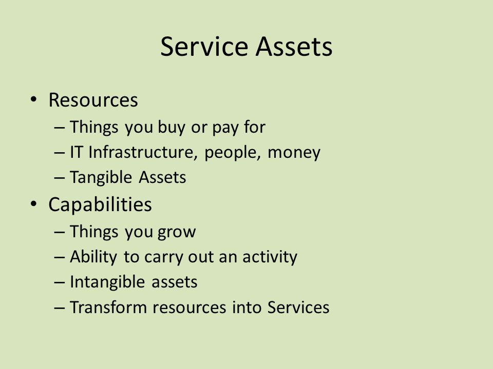 Service Assets Resources Capabilities Things you buy or pay for