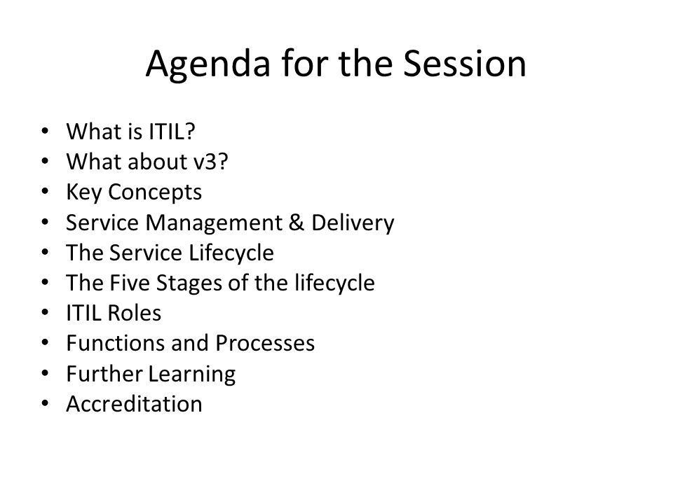Agenda for the Session What is ITIL What about v3 Key Concepts