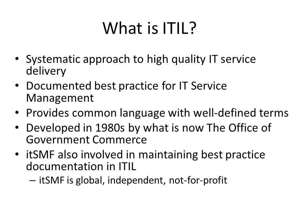 What is ITIL Systematic approach to high quality IT service delivery