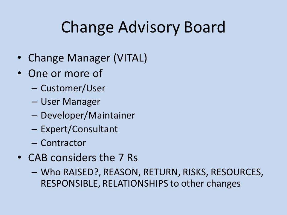 Change Advisory Board Change Manager (VITAL) One or more of