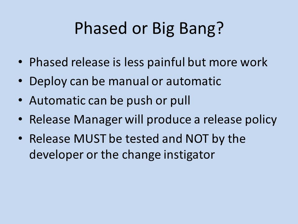 Phased or Big Bang Phased release is less painful but more work