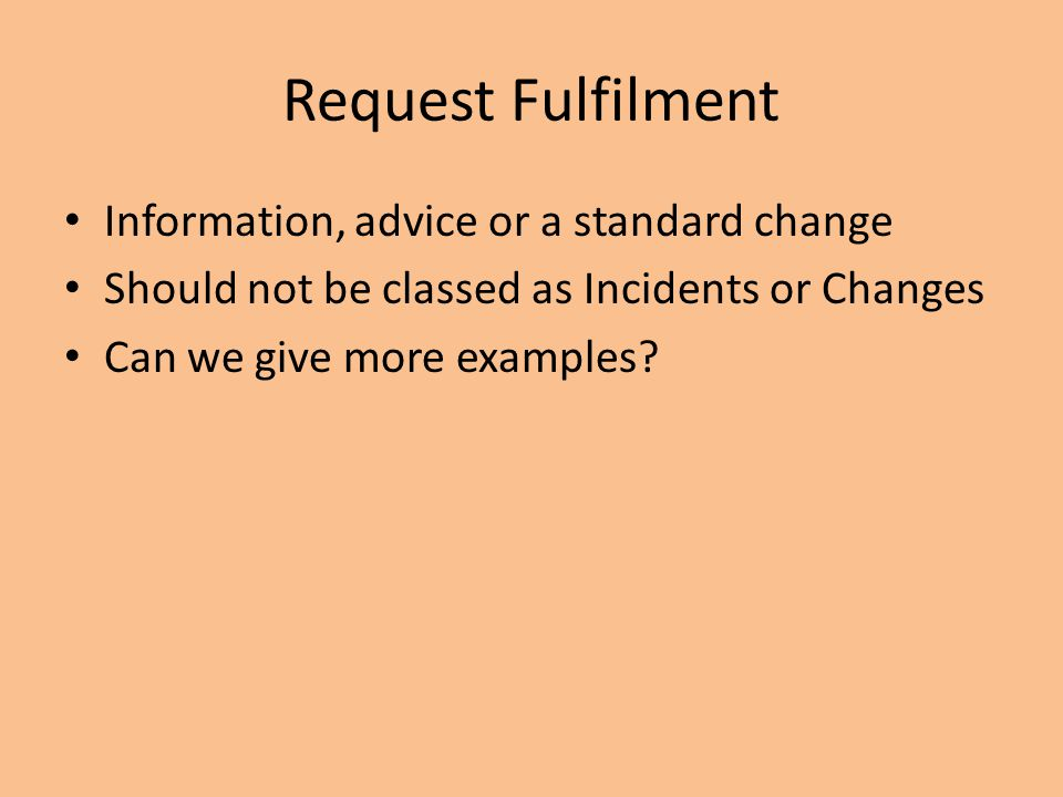 Request Fulfilment Information, advice or a standard change
