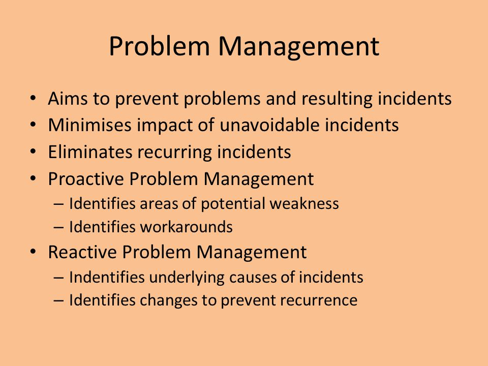 Problem Management Aims to prevent problems and resulting incidents