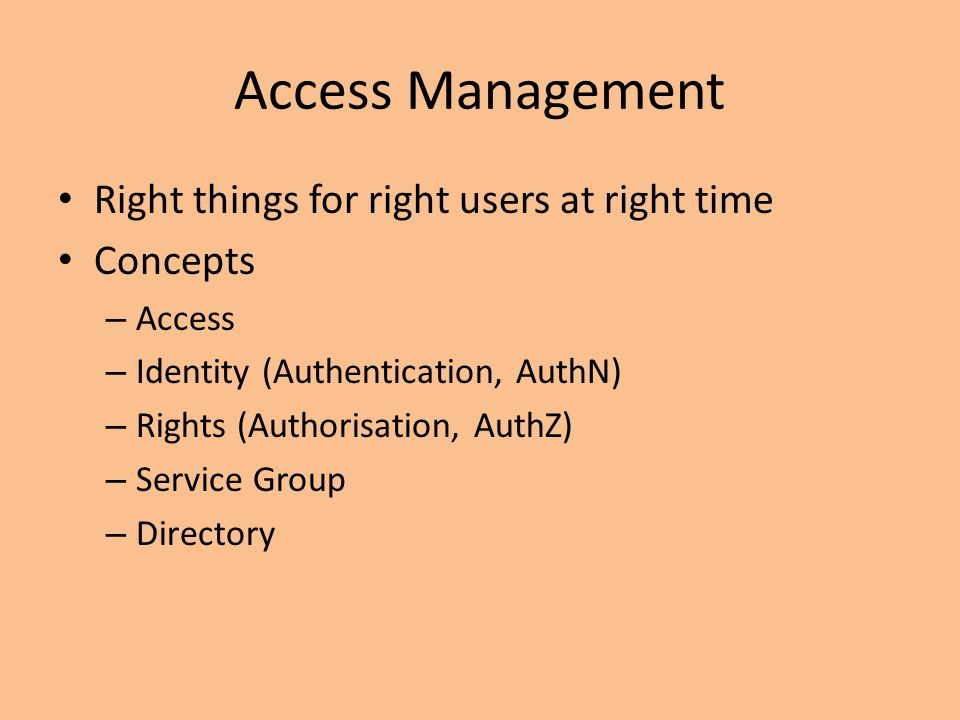 Access Management Right things for right users at right time Concepts