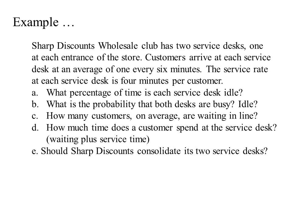 Example … Sharp Discounts Wholesale club has two service desks, one