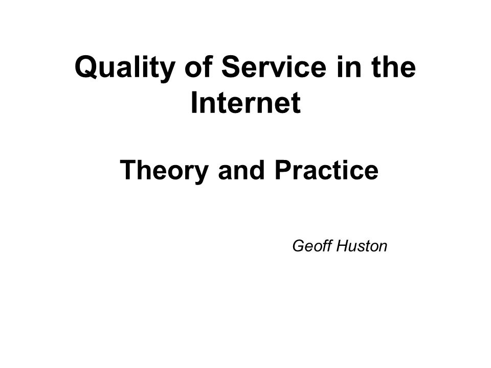 Quality of Service in the Internet Theory and Practice
