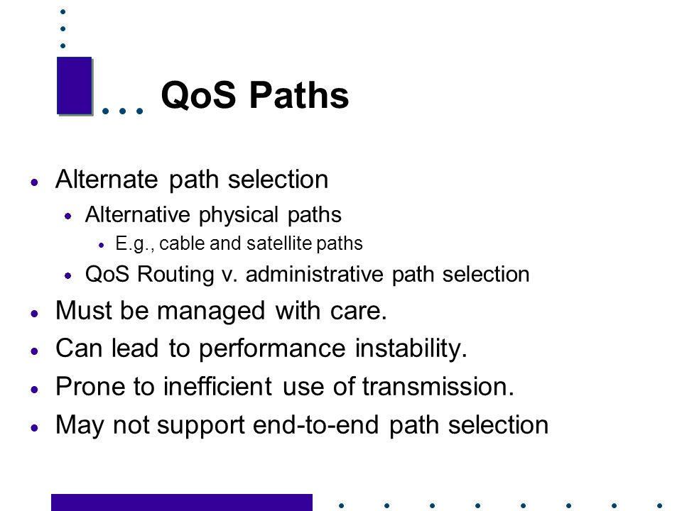 QoS Paths Alternate path selection Must be managed with care.