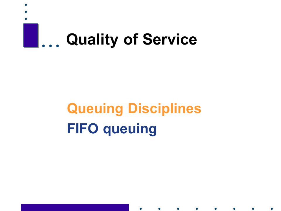 Quality of Service Queuing Disciplines FIFO queuing 29 29