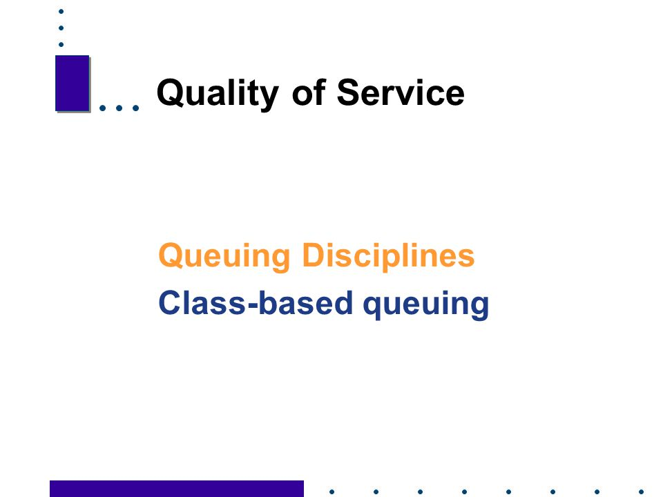 Quality of Service Queuing Disciplines Class-based queuing 37 37
