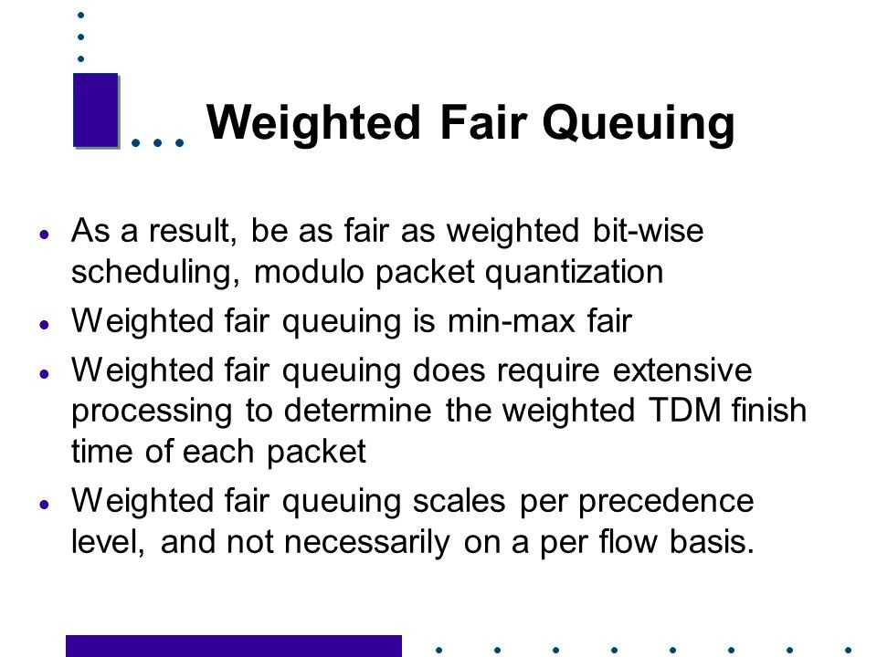Weighted Fair Queuing As a result, be as fair as weighted bit-wise scheduling, modulo packet quantization.