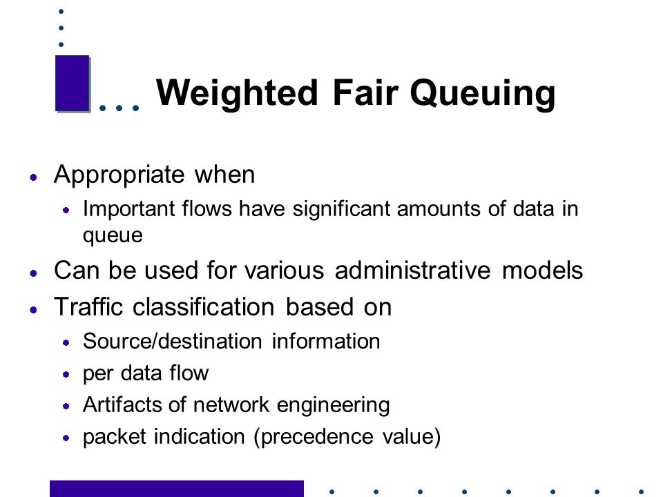 Weighted Fair Queuing Appropriate when