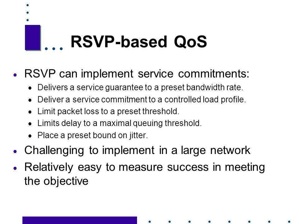 RSVP-based QoS RSVP can implement service commitments: