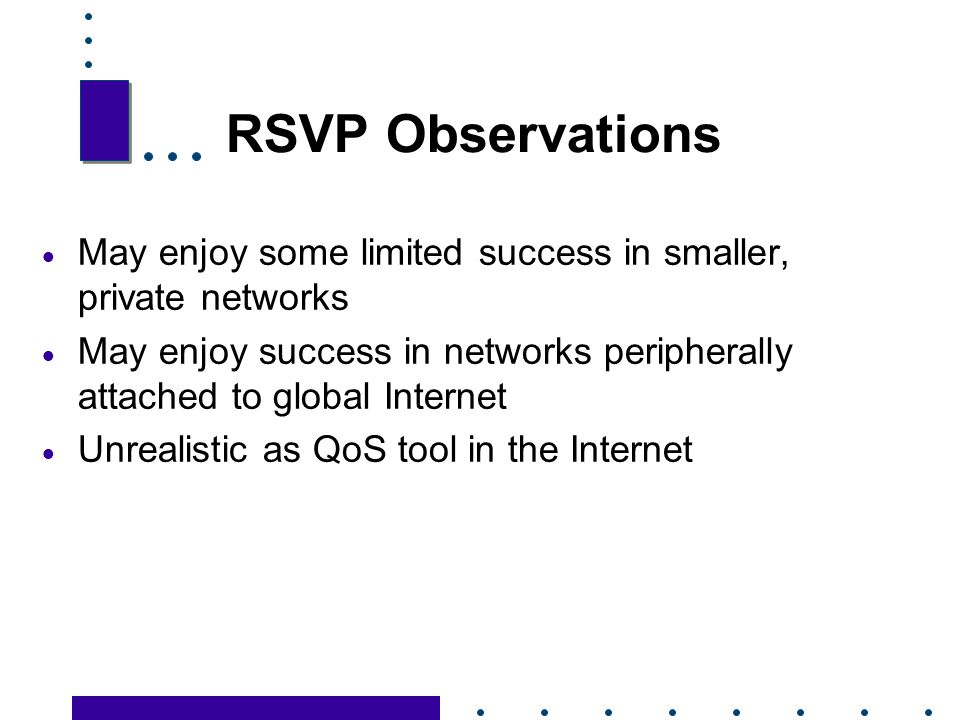 RSVP Observations May enjoy some limited success in smaller, private networks.