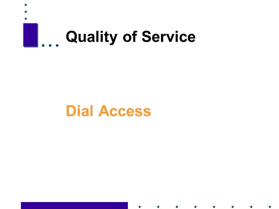Quality of Service Dial Access