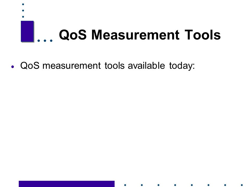 QoS Measurement Tools QoS measurement tools available today: 42 42