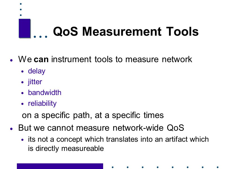 QoS Measurement Tools We can instrument tools to measure network