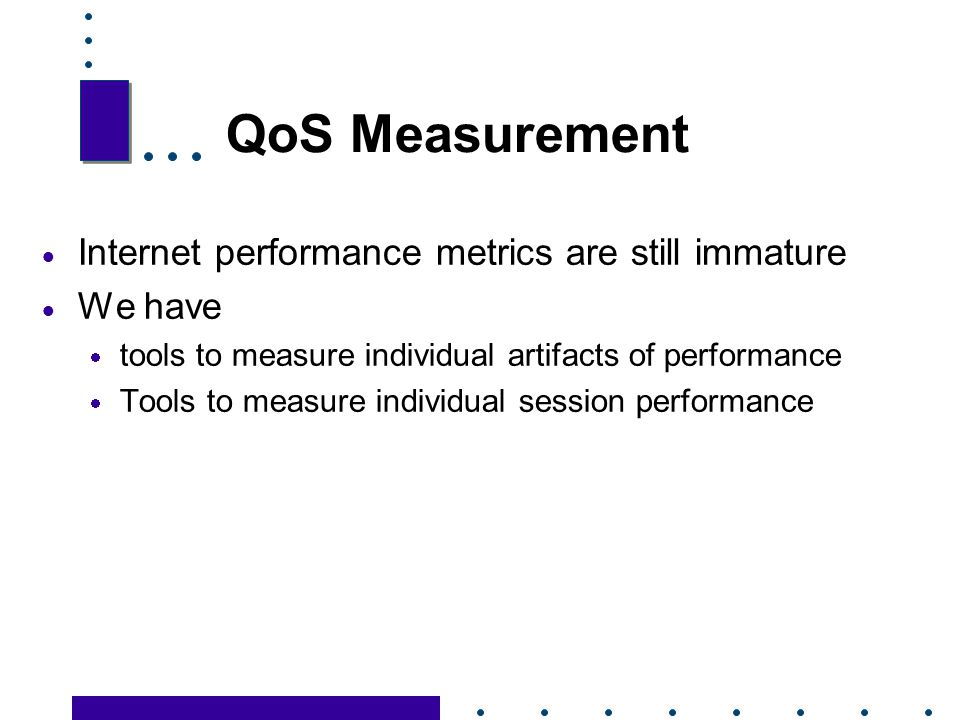 QoS Measurement Internet performance metrics are still immature