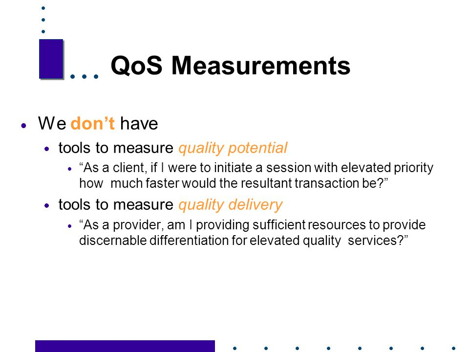 QoS Measurements We don't have tools to measure quality potential