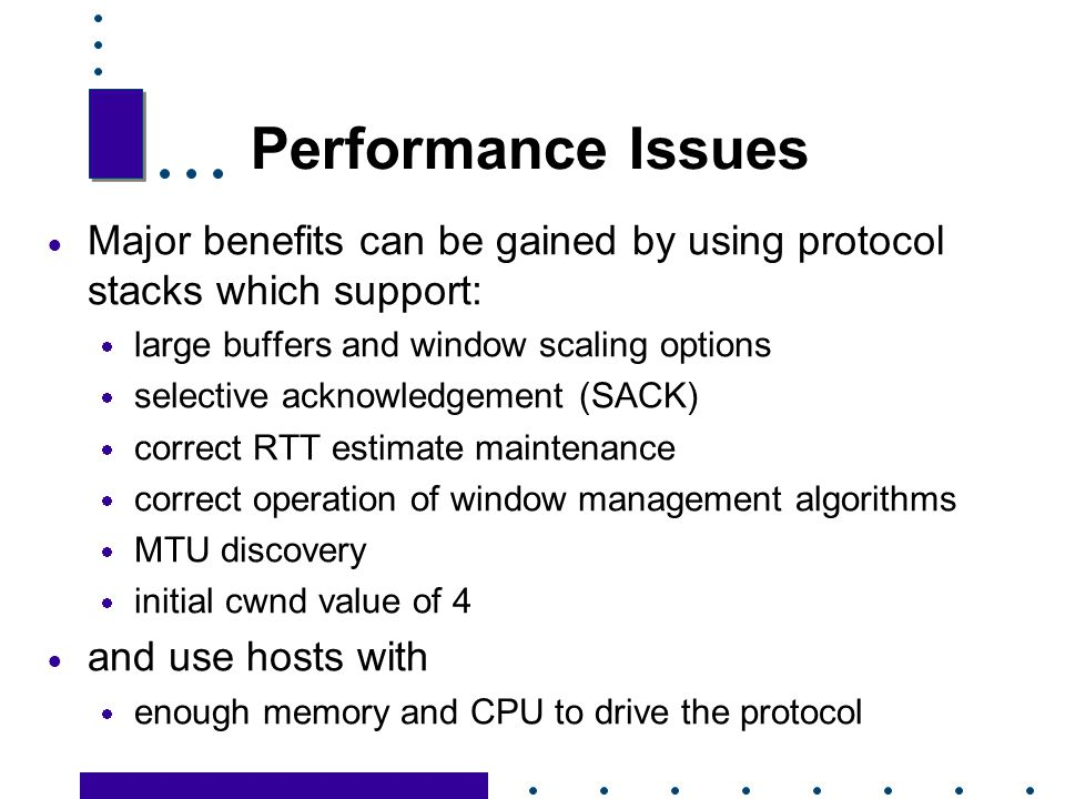 Performance Issues Major benefits can be gained by using protocol stacks which support: large buffers and window scaling options.