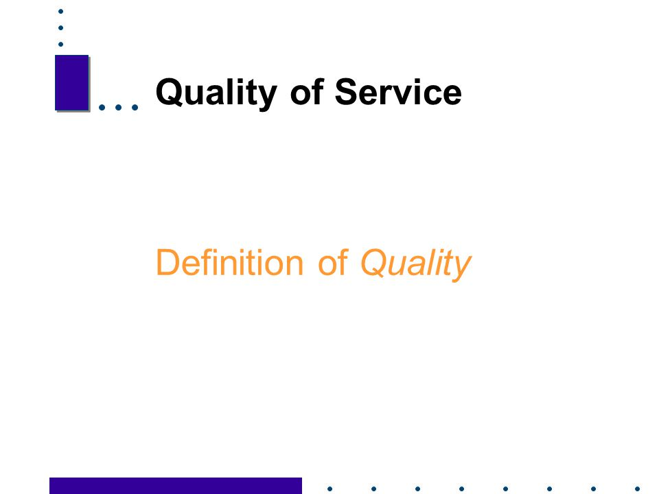 Quality of Service Definition of Quality 21 21