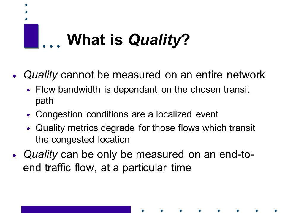 What is Quality Quality cannot be measured on an entire network