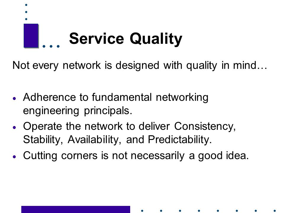 Service Quality Not every network is designed with quality in mind…