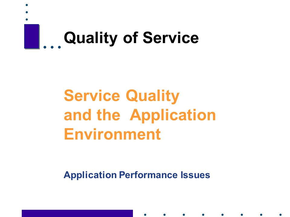 Quality of Service Service Quality and the Application Environment Application Performance Issues