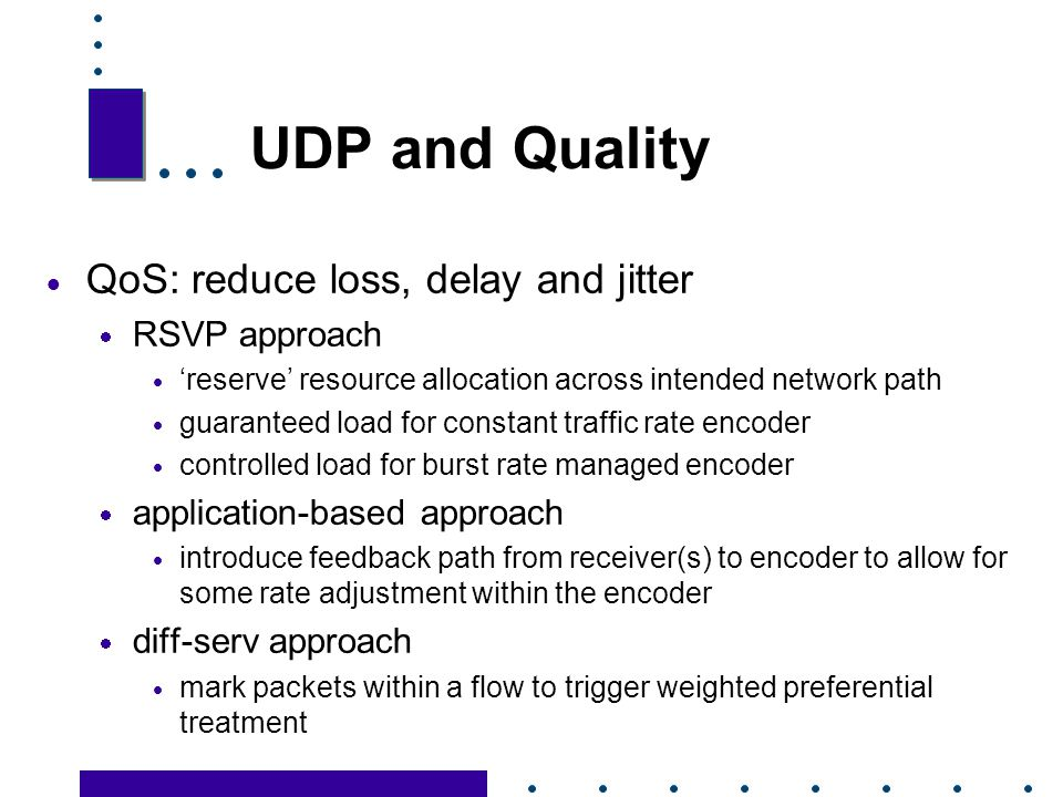 UDP and Quality QoS: reduce loss, delay and jitter RSVP approach