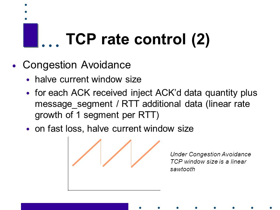 TCP rate control (2) Congestion Avoidance halve current window size