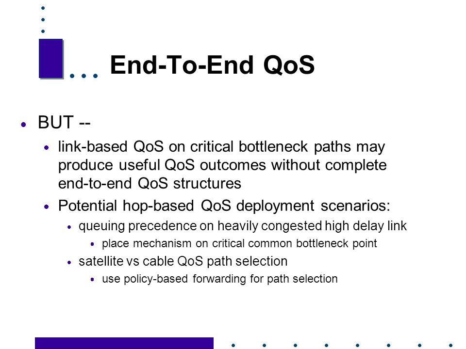 End-To-End QoS BUT -- link-based QoS on critical bottleneck paths may produce useful QoS outcomes without complete end-to-end QoS structures.