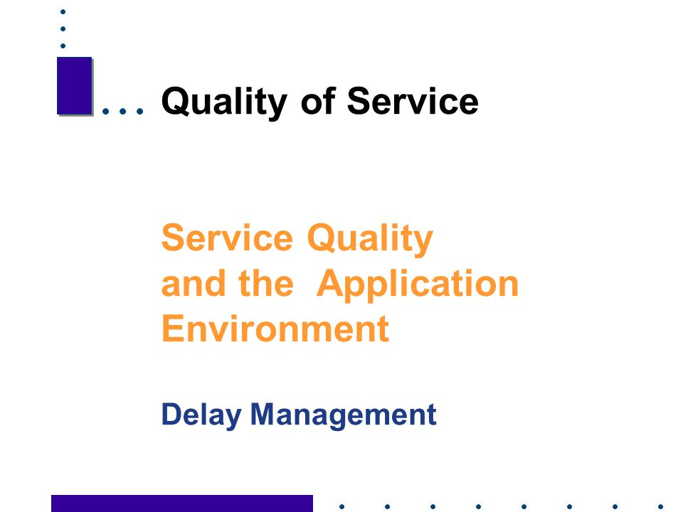 Quality of Service Service Quality and the Application Environment Delay Management