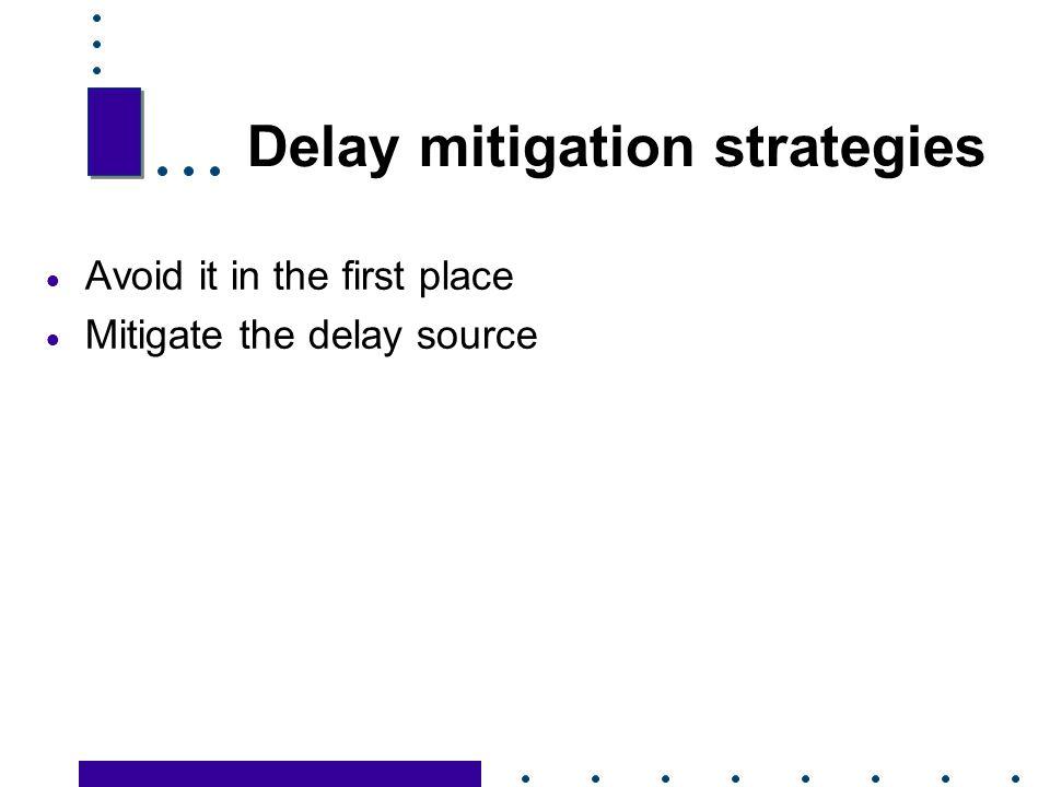 Delay mitigation strategies