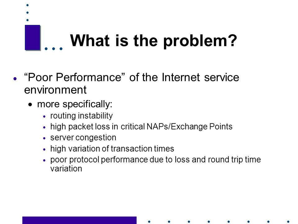 What is the problem Poor Performance of the Internet service environment. more specifically: routing instability.