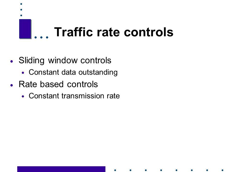 Traffic rate controls Sliding window controls Rate based controls