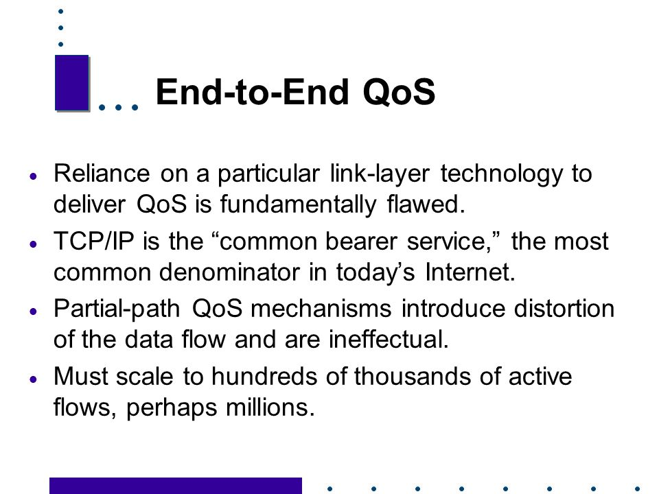 End-to-End QoS Reliance on a particular link-layer technology to deliver QoS is fundamentally flawed.