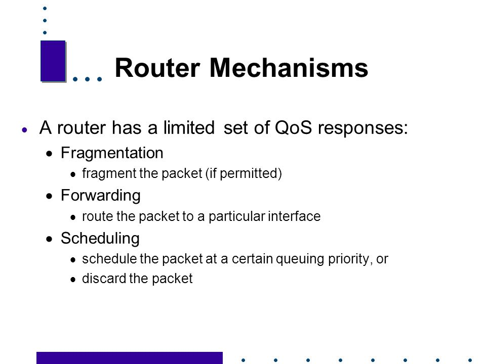 Router Mechanisms A router has a limited set of QoS responses: