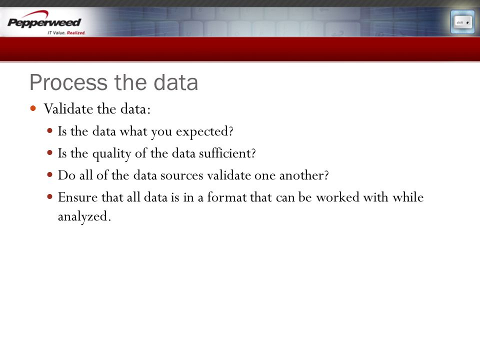 Process the data Validate the data: Is the data what you expected