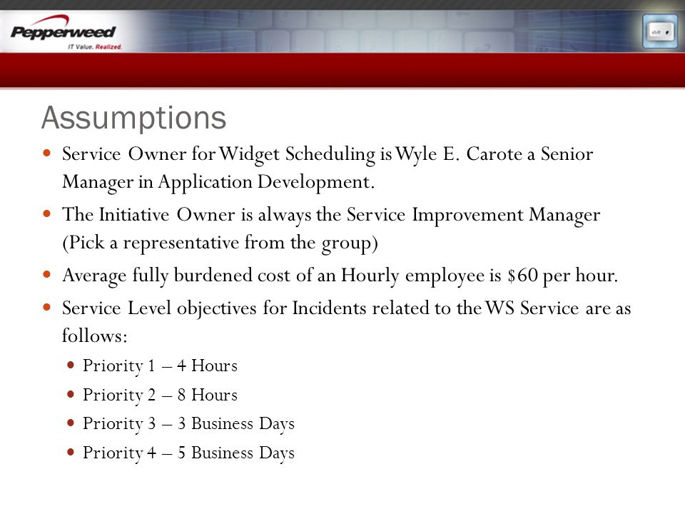 Assumptions Service Owner for Widget Scheduling is Wyle E. Carote a Senior Manager in Application Development.