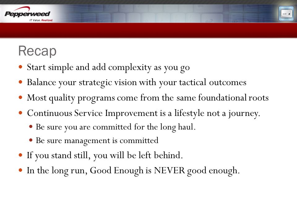 Recap Start simple and add complexity as you go