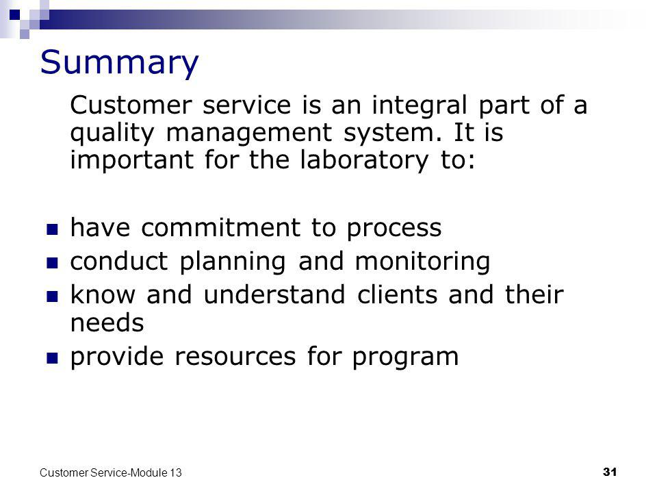 Summary Customer service is an integral part of a quality management system. It is important for the laboratory to: