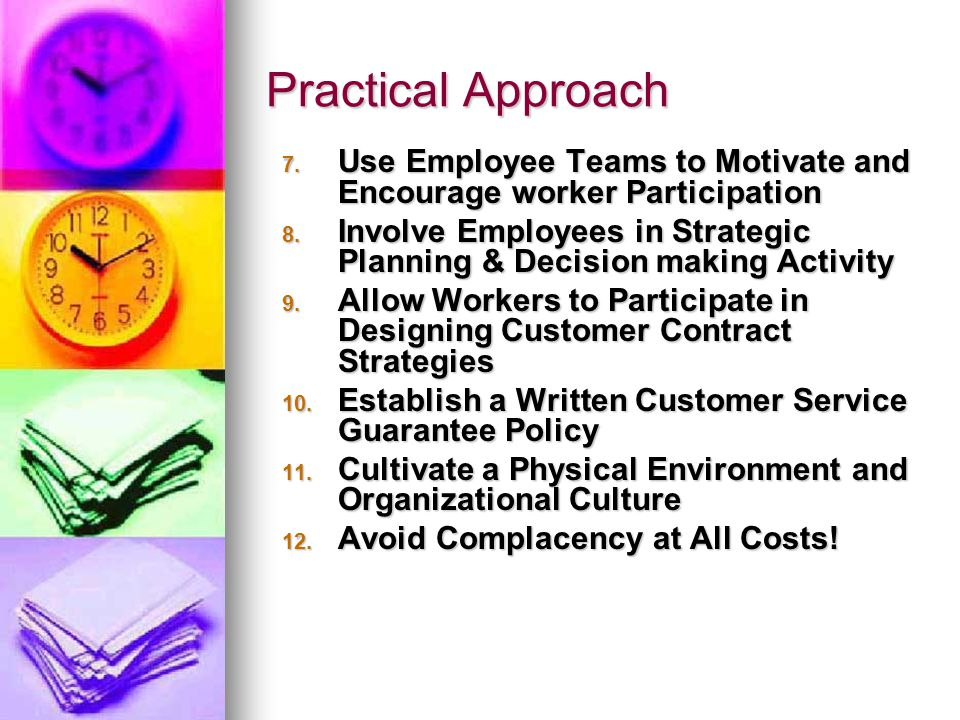 Practical Approach Use Employee Teams to Motivate and Encourage worker Participation.