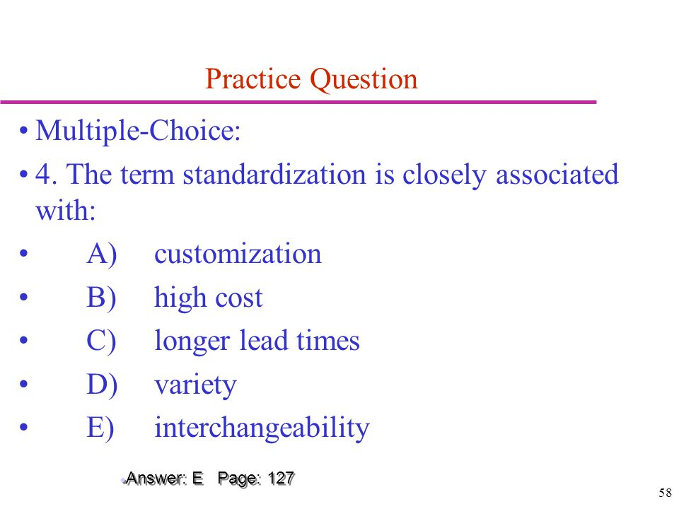 4. The term standardization is closely associated with: