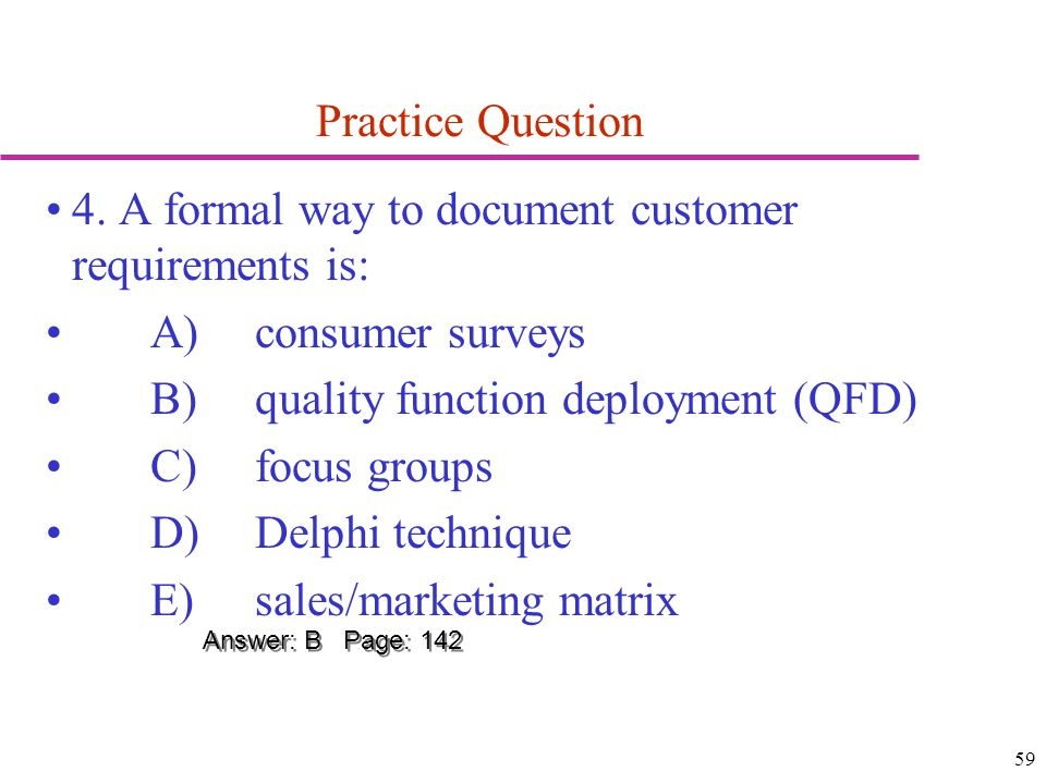 4. A formal way to document customer requirements is:
