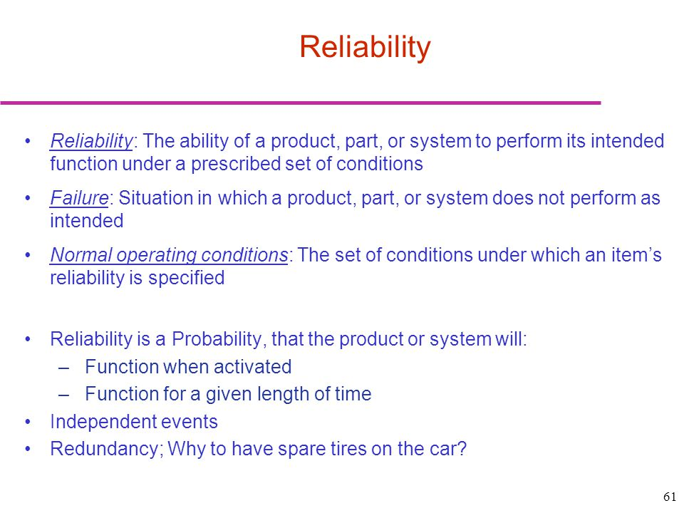 Reliability Reliability: The ability of a product, part, or system to perform its intended function under a prescribed set of conditions.