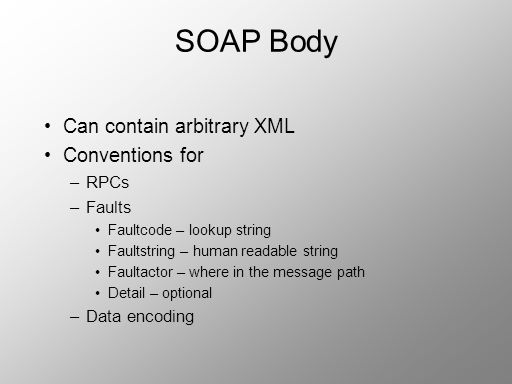 SOAP Body Can contain arbitrary XML Conventions for RPCs Faults