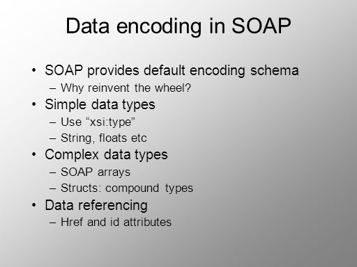 Data encoding in SOAP SOAP provides default encoding schema